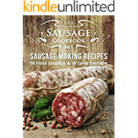 The Sausage Cookbook Vol.1: Sausage Making Recipes [50 Fresh Sausage Recipes and 18 Cured Sausage Recipes] (English Edition)