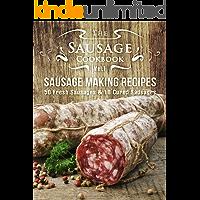 The Sausage Cookbook Vol.1: Sausage Making Recipes [50 Fresh Sausage Recipes and 18 Cured Sausage Recipes]