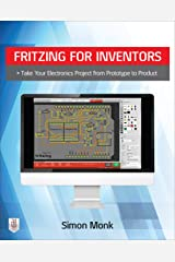 Fritzing for Inventors: Take Your Electronics Project from Prototype to Product Kindle Edition