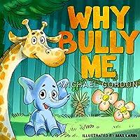 Why Bully Me?: (Bullying Behavior Books Childrens