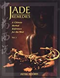 Jade Remedies: A Chinese Herbal Reference for the West, Vol. 2