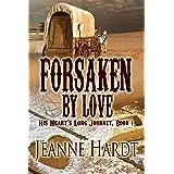Forsaken by Love (His Heart's Long Journey Book 1)