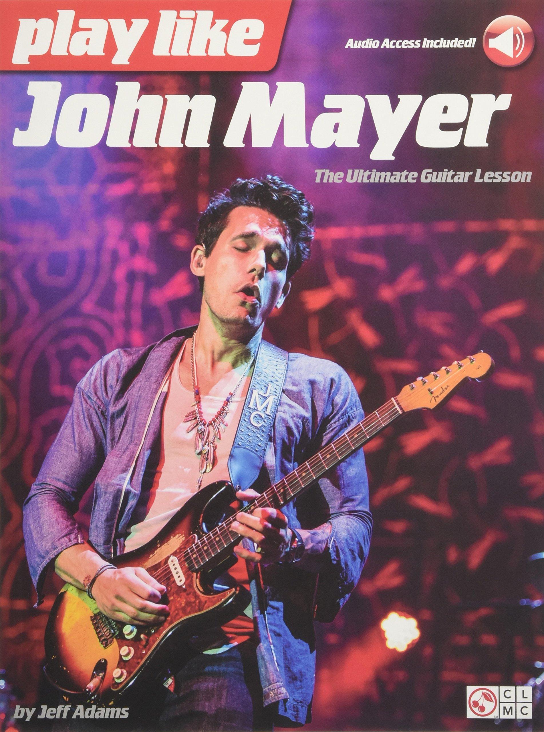 Play like John Mayer: The Ultimate Guitar Lesson pdf epub