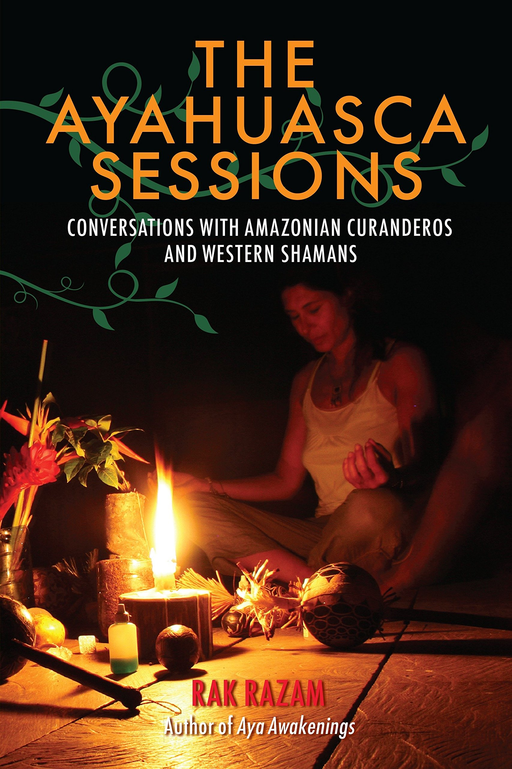 The Ayahuasca Sessions: Conversations with Amazonian Curanderos and Western Shamans by North Atlantic Books
