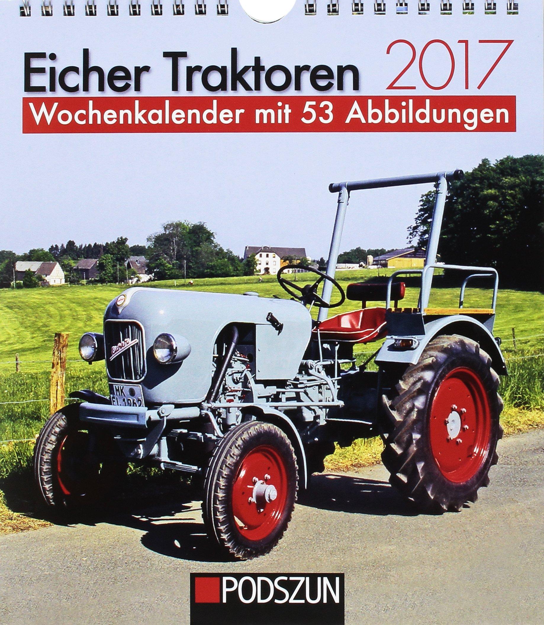 Eicher Traktoren 2017: Wochenkalender mit 53 Fotografien