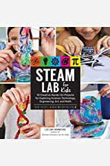 STEAM Lab for Kids: 52 Creative Hands-On Projects for Exploring Science, Technology, Engineering, Art, and Math (Lab for Kids (17)) Flexibound