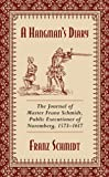 A Hangman's Diary: The Journal of Master Franz Schmidt, Public Executioner of Nuremberg, 1573-1617