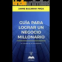 Guía para lograr un negocio millonario: El camino de un triunfador