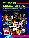 Music in American Life: An Encyclopedia of the Songs, Styles, Stars, and Stories that Shaped our Culture [4 volumes]: An Encyclopedia of the Songs, Styles, Stars, and Stories That Shaped Our Culture