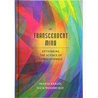 Transcendent Mind: Rethinking the Science of Consciousness