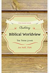 Building Biblical Worldview: The Three Loves Kindle Edition
