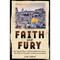 Faith and Fury: The Temple Mount and the Noble Sanctuary: The Story of Jerusalem's Most Sacred Space (English Edition)