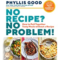 No Recipe? No Problem!: How to Pull Together Tasty Meals without a Recipe