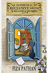 Scenes of a Reclusive Writer & Reader of Mumbai: Essays Kindle Edition