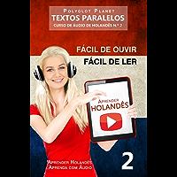 Aprender Holandês - Textos Paralelos | Fácil de ouvir - Fácil de ler: CURSO DE ÁUDIO DE HOLANDÊS N.º 2 (Aprender Holandês | Aprenda com Áudio) (Portuguese Edition)