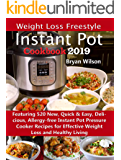 Weight Loss Freestyle Instant Pot Cookbook 2019: Featuring 520 New, Quick & Easy, Delicious, Allergy-free Instant Pot Pressure Cooker Recipes for Effective Weight Loss and Healthy Living