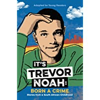 It's Trevor Noah: Born a Crime: Stories from a South African Childhood (Adapted for Young Readers)