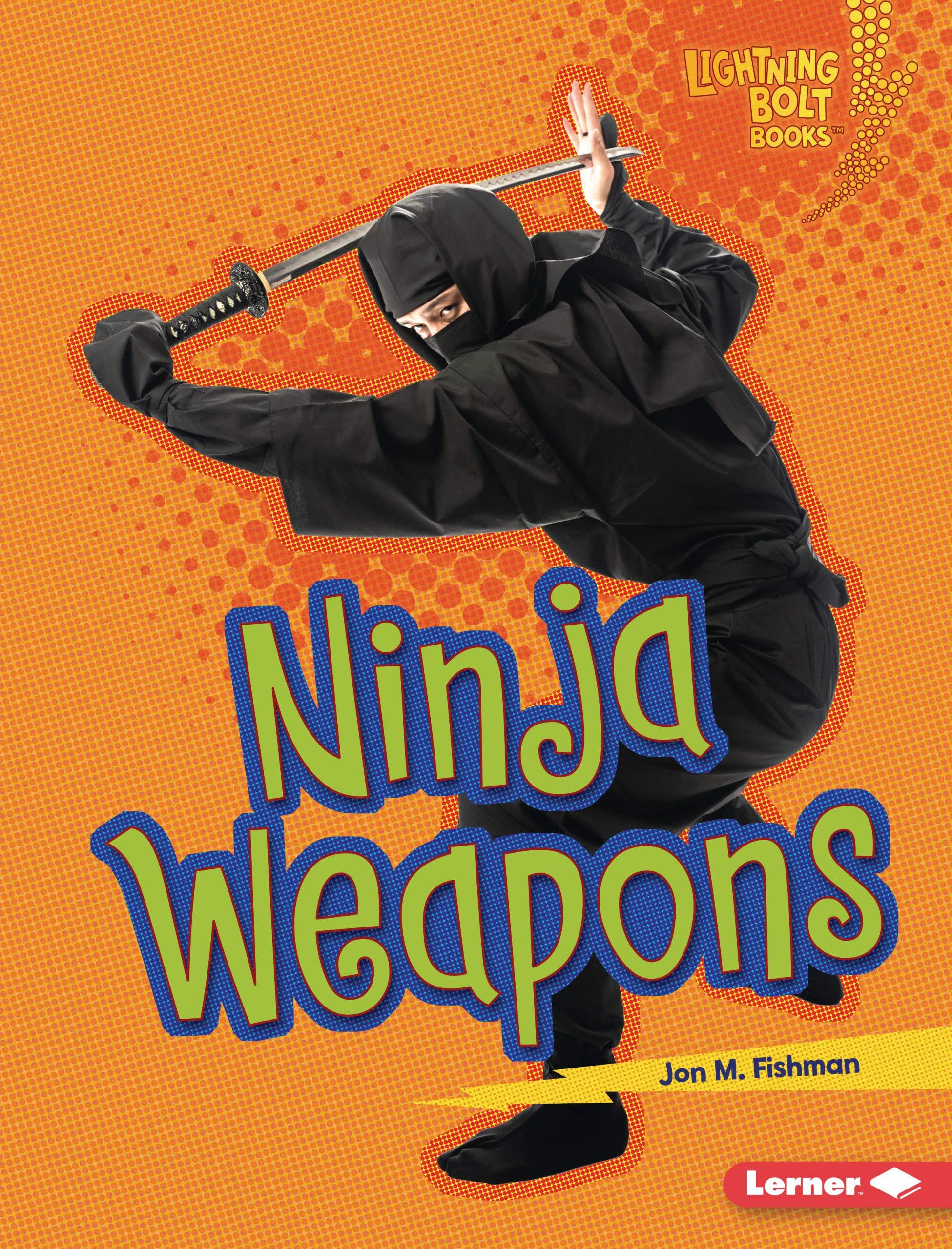 Ninja Weapons (Lightning Bolt Books ® _ Ninja Mania): Jon M ...