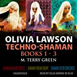 Olivia Lawson Techno-Shaman Series: An Urban Fantasy Thriller Series, Books 1 - 3