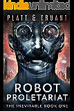 Robot Proletariat (The Inevitable Book 1)