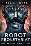 Robot Proletariat (The Inevitable Book 1)