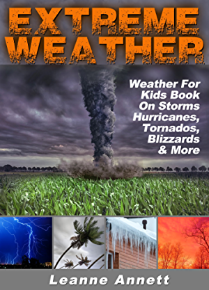 Extreme Weather! Weather For Kids Book On Storms: Hurricanes; Tornados; Blizzards; Thunderstorms & Much More (Kid's Nature Books Series 2)