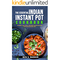 THE ESSENTIAL INDIAN INSTANT POT COOKBOOK: 20 SWEET AND EASILY PREPARED INDIAN RECIPES FOR YOUR INSTANT POT