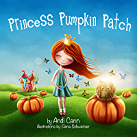 Princess Pumpkin Patch: A Sweet Halloween or Thanksgiving Book for Kids