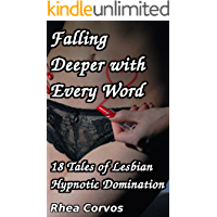 Falling Deeper With Every Word: 18 Tales of Lesbian Hypnotic Domination (English Edition)