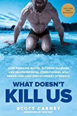 What Doesn't Kill Us: How Freezing Water, Extreme Altitude, and Environmental Conditioning Will Renew Our Lost Evolutionary Strength Hardcover