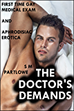 The Doctor's Demands (First Time Gay Medical Exam and Aphrodisiac Erotica) (English Edition)
