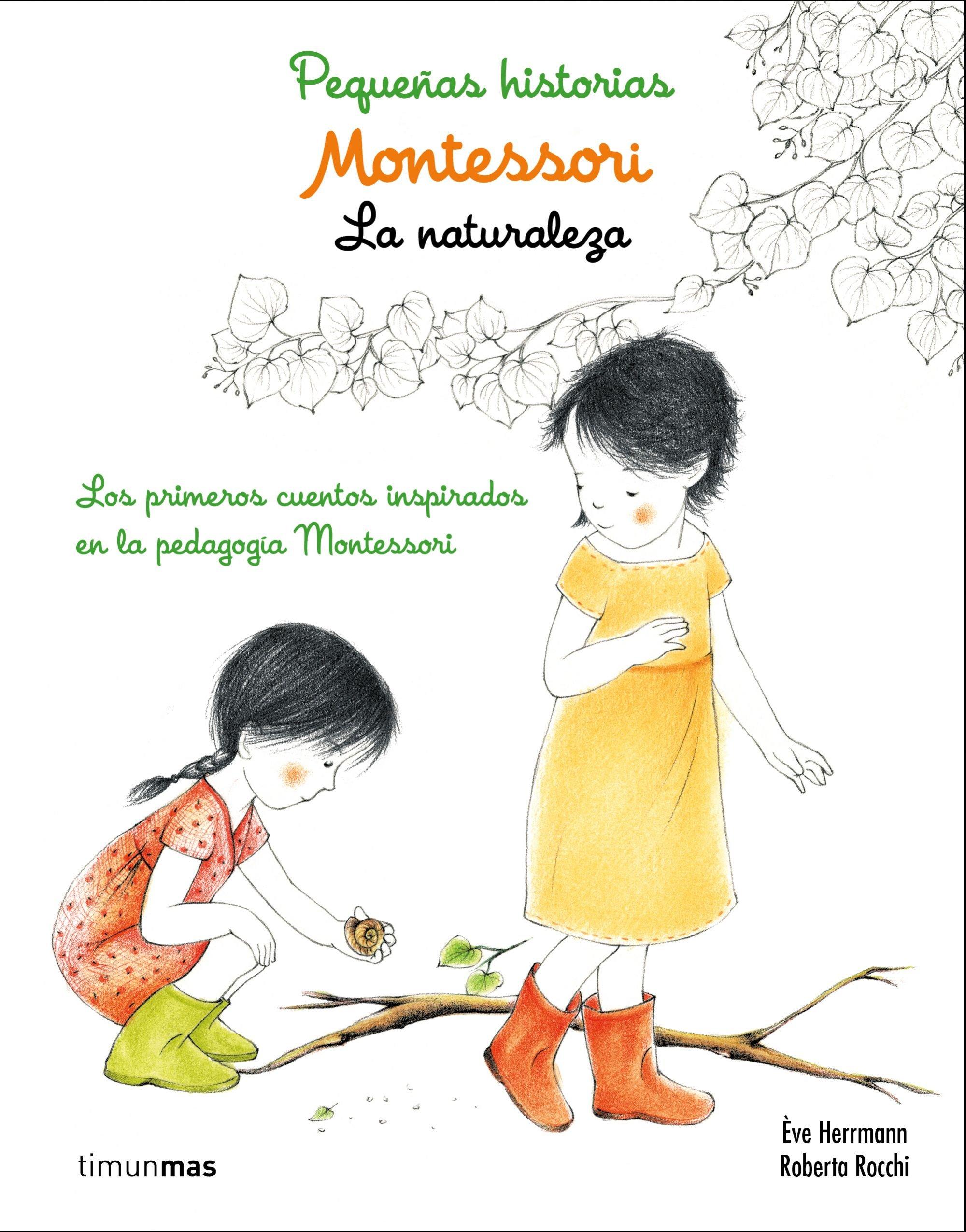 Montessori. Pequeñas historias. La naturaleza: Los primeros cuentos inspirados en la pedagogía Montessori: Amazon.es: Herrmann, Ève, Rocchi, Roberta, Editorial Planeta: Libros