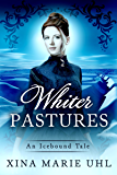 Whiter Pastures: (Sweet Historical) (An Icebound Tale)