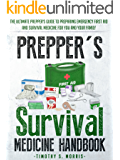 Prepper's Survival Medicine Handbook: The Ultimate Prepper's Guide to Preparing Emergency First Aid and Survival Medicine for you and your Family (Practical Preppers)