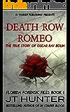 Death Row Romeo: The True Story of Serial Killer Oscar Ray Bolin (Florida Forensic Files Book 1)