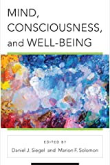 Mind, Consciousness, and Well-Being (Norton Series on Interpersonal Neurobiology) Kindle Edition