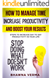 Time Management: How to Manage Time, Increase Productivity and Boost Your Results: Steps to Increase Day to Day Productivity in Your Life