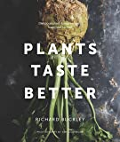 Plants Taste Better: Delicious plant-based recipes, from root to fruit
