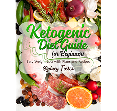 Ketogenic Diet Guide For Beginners Easy Weight Loss With Plans And Recipes Kindle Edition By Foster Sydney Stewart Amanda Hughes Charlie Cookbooks Food Wine Kindle Ebooks Amazon Com
