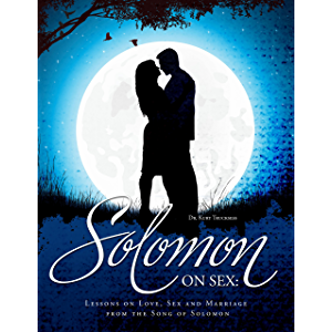 Solomon on Sex: Lessons on Love, Sex and Marriage from the Song of Solomon (Christ 2R Culture)