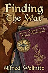 FINDING THE WAY: From Prussia to a Prairie Homestead Kindle Edition