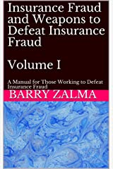 Insurance Fraud and Weapons to Defeat Insurance Fraud  Volume I: A Manual for Those Working to Defeat Insurance Fraud Kindle Edition