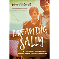Dreaming Sally: A True Story of First Love, Sudden Death and Long Shadows