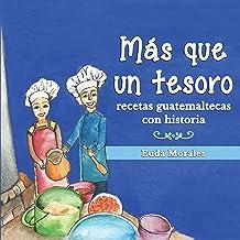 Más que un tesoro: recetas guatemaltecas con historia (Spanish Edition) Aug 15, 2017