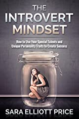 Introvert Mindset: How to Use Your Special Talents and Unique Personality Traits to Create Success (Advantages of an Introvert Personality) Kindle Edition