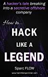How to Hack Like a LEGEND: A hacker's tale breaking into a secretive offshore company (Hacking the Planet Book 7)