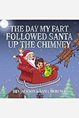 The Day My Fart Followed Santa Up The Chimney (My Little Fart Book 3) Kindle Edition