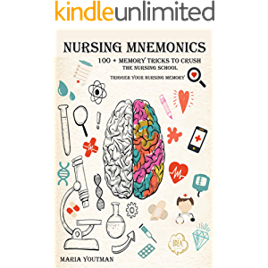 NURSING MNEMONICS: 100 + Memory Tricks to Crush the Nursing School & Trigger Your Nursing Memory