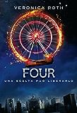 Four (De Agostini): Una scelta può liberarlo (Divergent Saga)