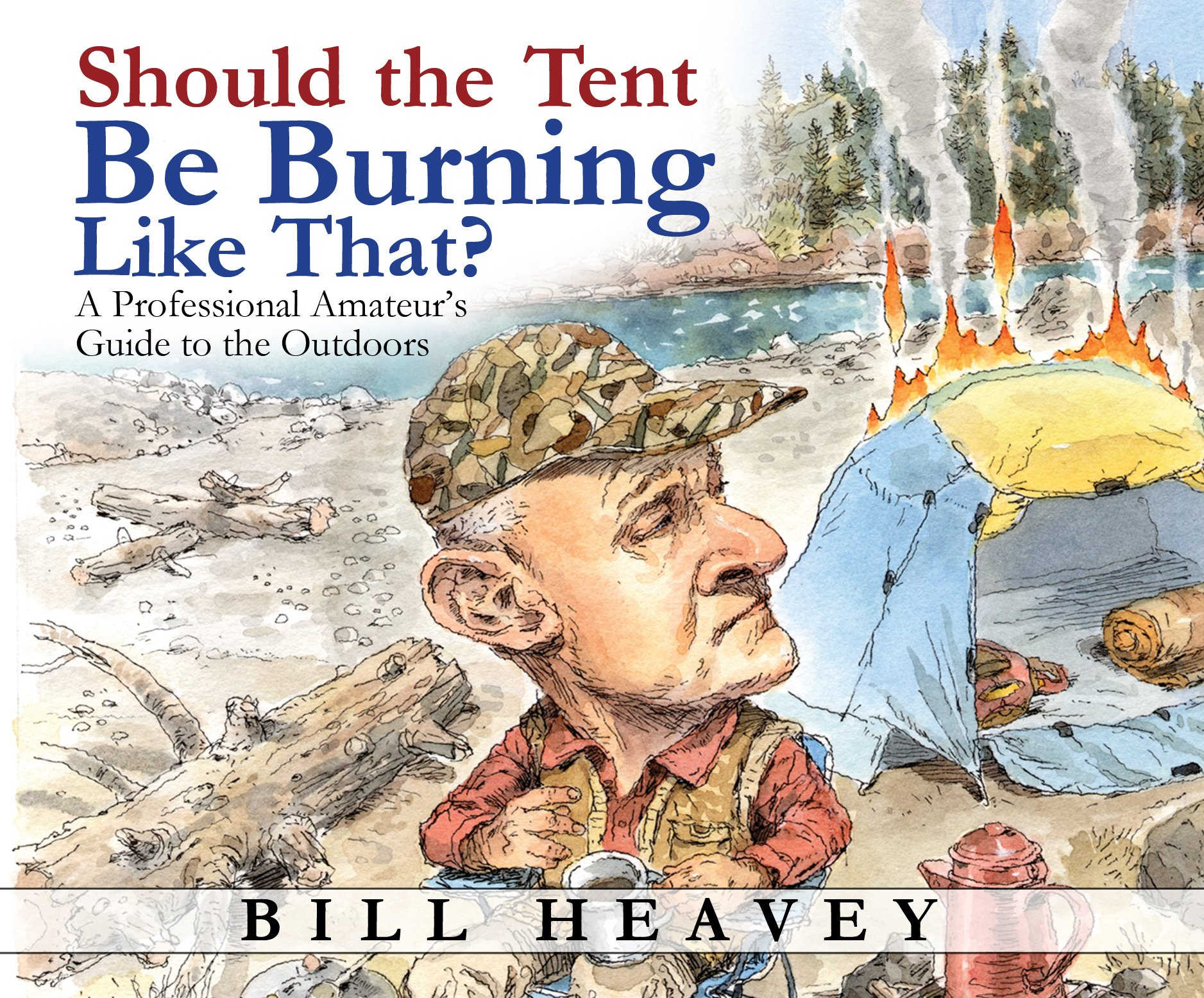 Should the Tent Be Burning Like That?: A Professional Amateur's Guide to the Outdoors